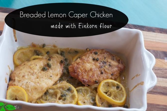 Breaded Lemon Chicken with Capers and the Einkorn Cookbook - Spinach ...