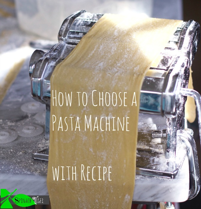 How to Choose a Pasta Machine and Make Homemade Egg Pasta Recipe from Spinach TIger
