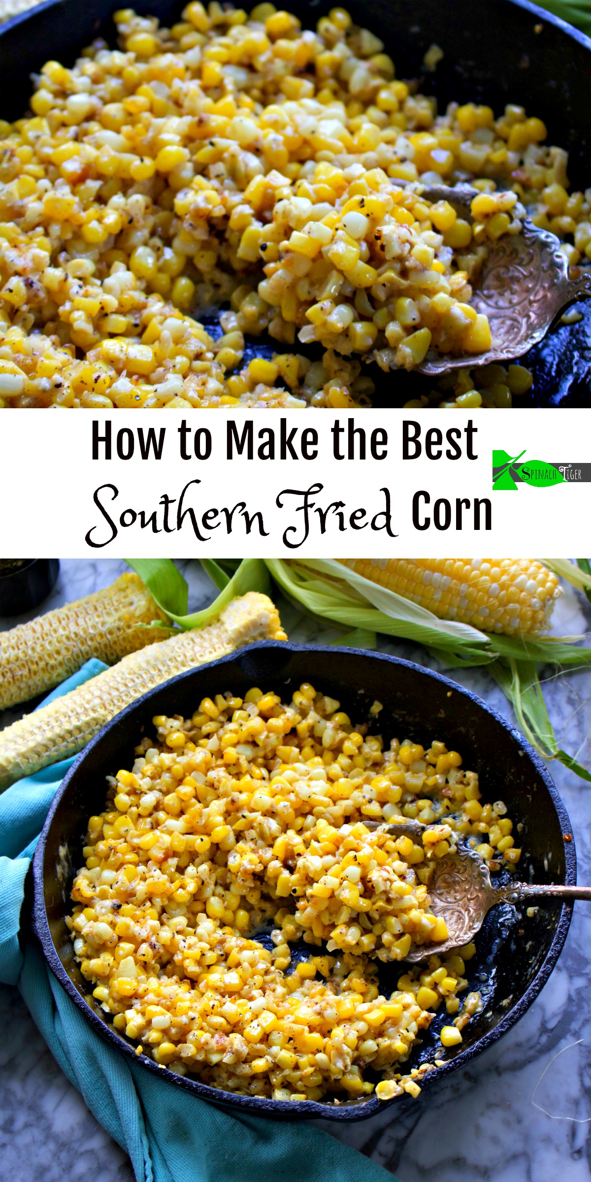 How to Make the Best Southern Fried Corn Recipe from Spinach Tiger